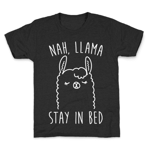 Nah, Llama Stay In Bed Kids T-Shirt