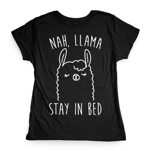 Nah, Llama Stay In Bed Womens T-Shirt