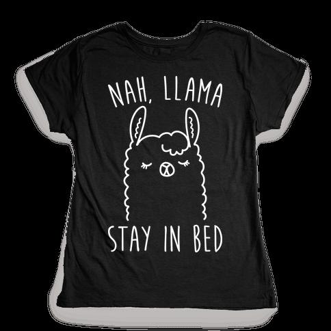 Nah, Llama Stay In Bed Womens T-Shirt