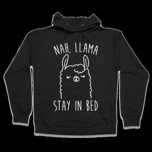 Nah, Llama Stay In Bed Hooded Sweatshirt