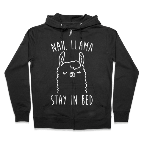Nah, Llama Stay In Bed Zip Hoodie