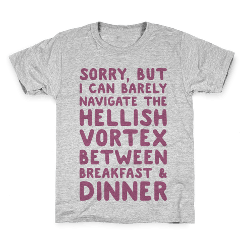 I Can Barely Navigate The Hellish Vortex Between Breakfast & Dinner Kids T-Shirt