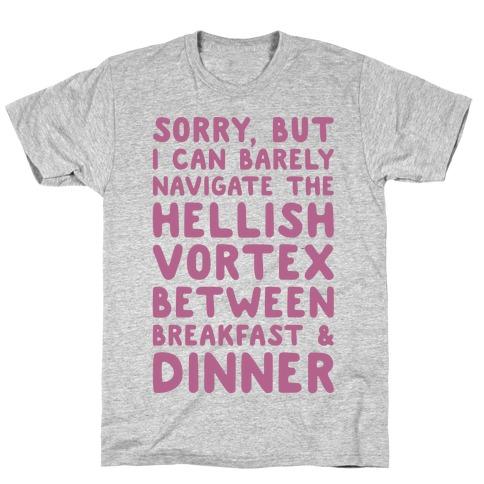 I Can Barely Navigate The Hellish Vortex Between Breakfast & Dinner T-Shirt