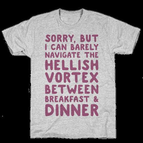I Can Barely Navigate The Hellish Vortex Between Breakfast & Dinner Mens T-Shirt