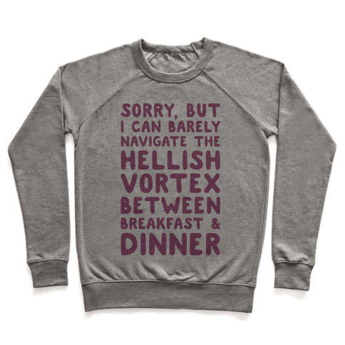 I Can Barely Navigate The Hellish Vortex Between Breakfast & Dinner Pullover