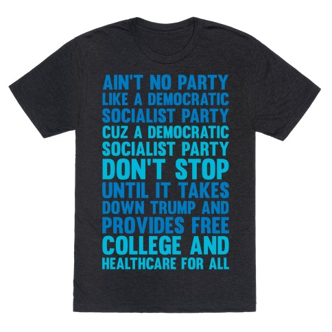 Ain't No Party Like A Democratic Socialist Party T-Shirt