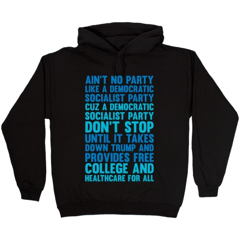 Ain't No Party Like A Democratic Socialist Party Hooded Sweatshirt