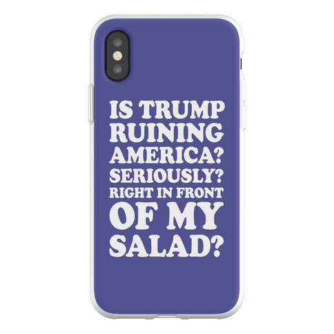 Is Trump Ruining America Seriously Right In Front Of My Salad Phone Flexi-Case