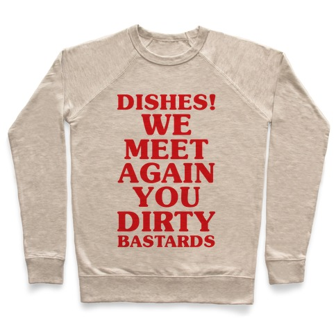 Dishes! We Meet Again You Dirty Bastards Pullover