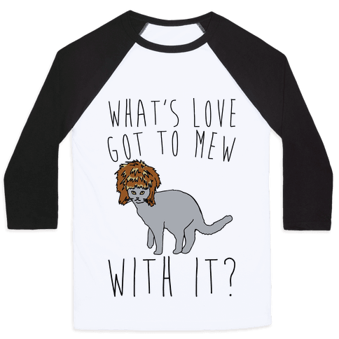What's Love Got To Mew With It Cat Parody Baseball Tee