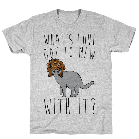 What's Love Got To Mew With It Cat Parody Mens T-Shirt