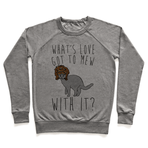 What's Love Got To Mew With It Cat Parody Pullover
