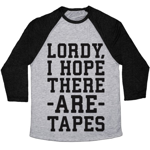 Lordy, I Hope There Are Tapes Baseball Tee