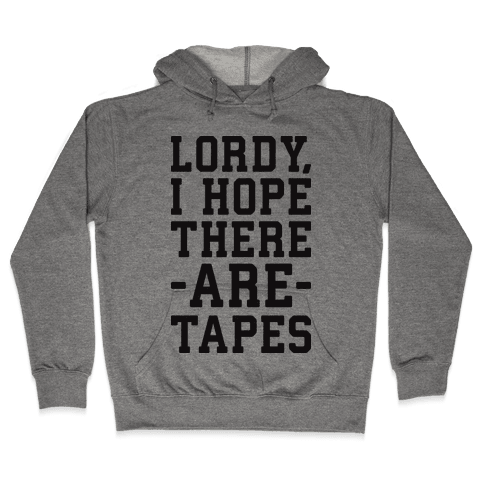 Lordy, I Hope There Are Tapes Hooded Sweatshirt