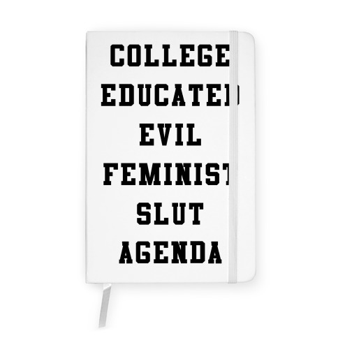 College Educated Evil Feminist Slut Agenda Notebook