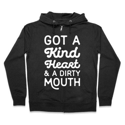 Got A Kind Heart and a Dirty Mouth Zip Hoodie