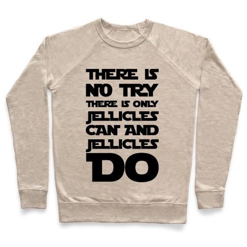 There Is No Try There Is Only Jellicles Can and Jellicles Do Parody Pullover