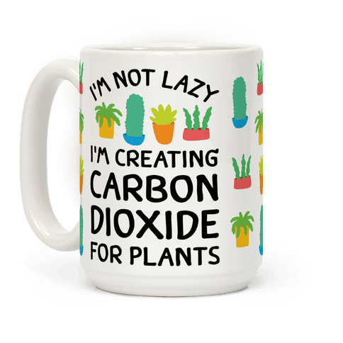I'm Not Lazy I'm Creating Carbon Dioxide For Plants Coffee Mug