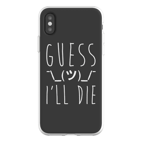 Guess I'll Die Phone Flexi-Case