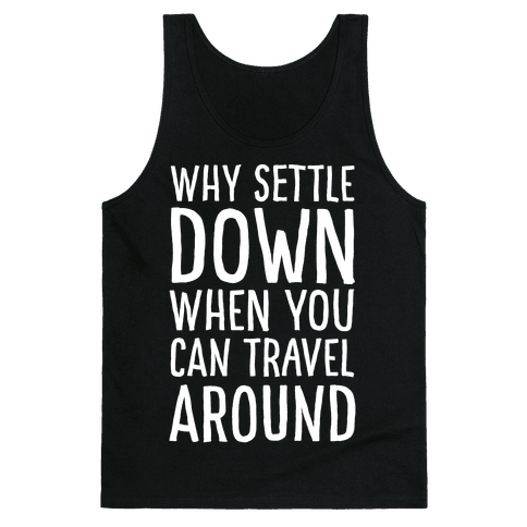 Why Settle Down When You Can Travel Around White Print Tank Top