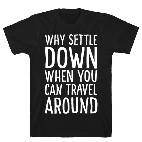 Why Settle Down When You Can Travel Around White Print Mens T-Shirt