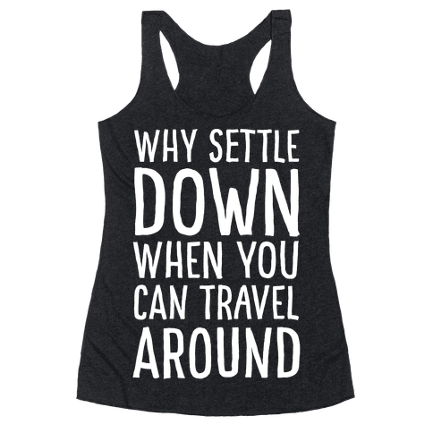 Why Settle Down When You Can Travel Around White Print Racerback Tank Top