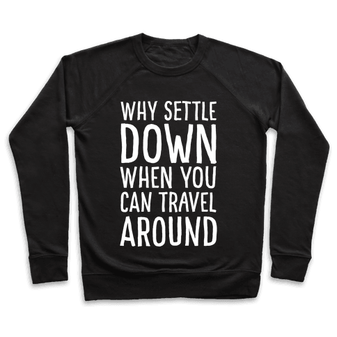 Why Settle Down When You Can Travel Around White Print Pullover