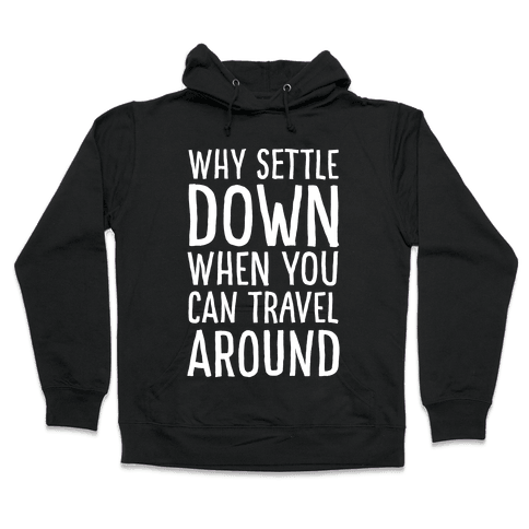 Why Settle Down When You Can Travel Around White Print Hooded Sweatshirt