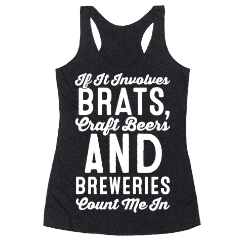 If It Involves Brats Craft Beers and Breweries Count Me In White Print Racerback Tank Top
