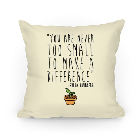 You Are Never Too Small To Make A Difference Greta Thunberg Quote Pillow