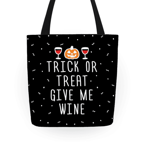Trick Or Treat Give Me Wine Tote