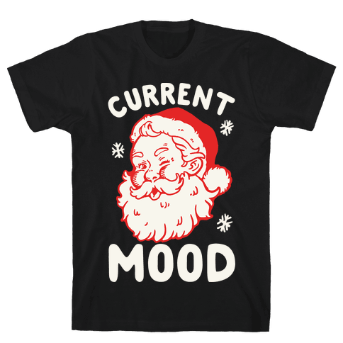 Current Mood: Christmas Mens T-Shirt