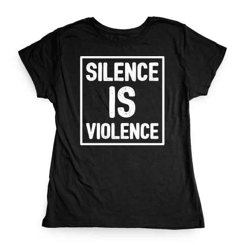 Silence Is Violence Womens T-Shirt