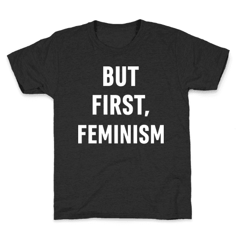 But First, Feminism Kids T-Shirt