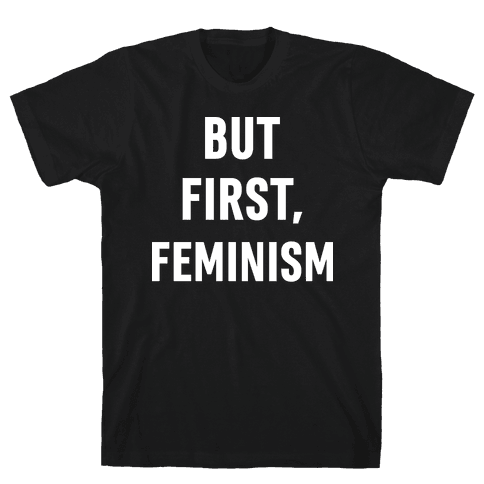 But First, Feminism Mens T-Shirt