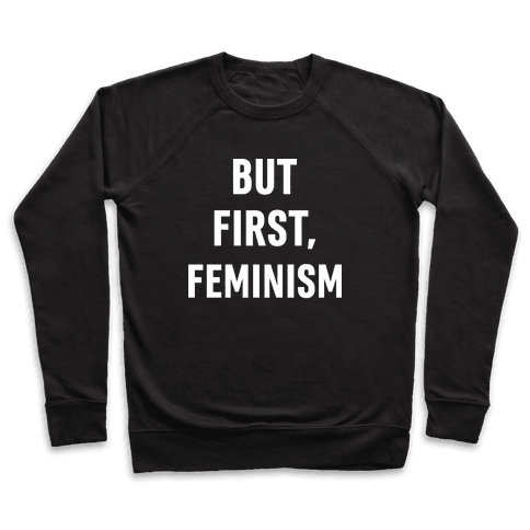 But First, Feminism Pullover