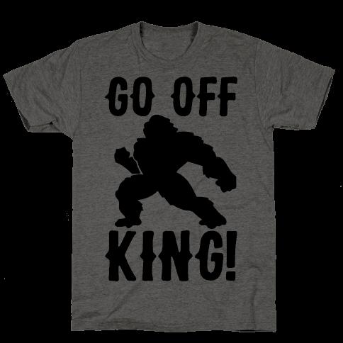 Go Off King Parody Mens/Unisex T-Shirt