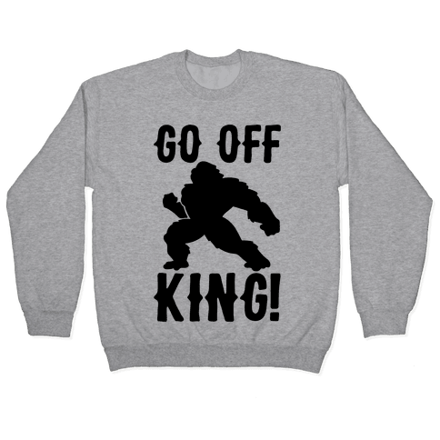 Go Off King Parody Pullover