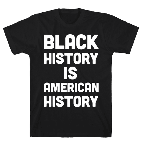 Black History Is American History Mens T-Shirt