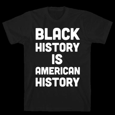 Black History Is American History Mens T-Shirt