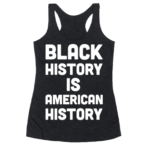Black History Is American History Racerback Tank Top
