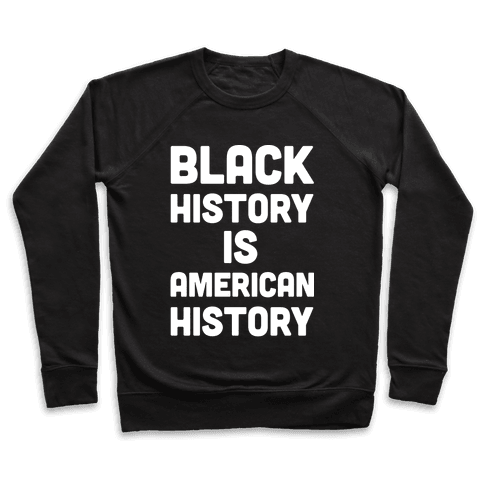 Black History Is American History Pullover