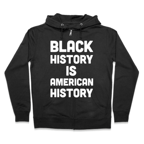 Black History Is American History Zip Hoodie