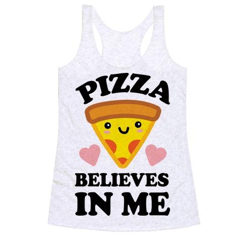 Pizza Believes In Me Racerback Tank Top