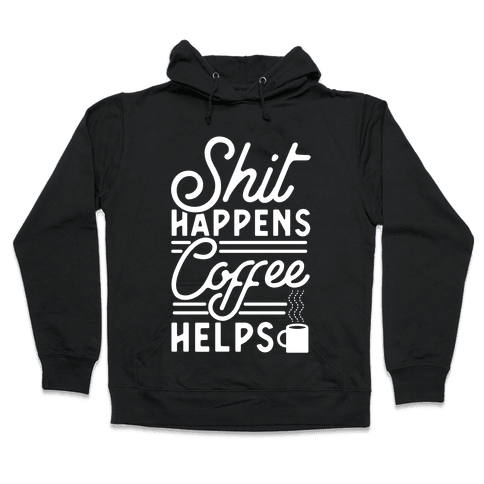 Shit Happens Coffee Helps Hooded Sweatshirt
