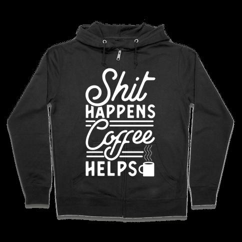 Shit Happens Coffee Helps Zip Hoodie