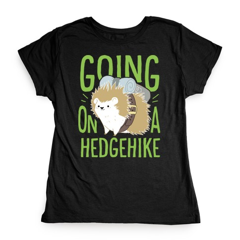 Going On A Hedgehike! Womens T-Shirt