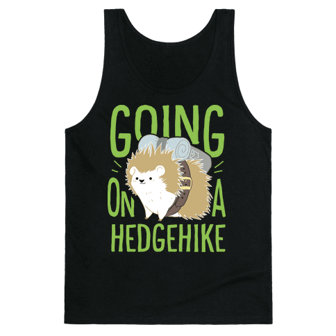 Going On A Hedgehike! Tank Top