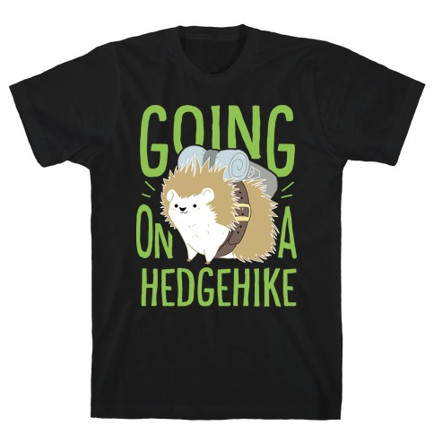 Going On A Hedgehike! T-Shirt