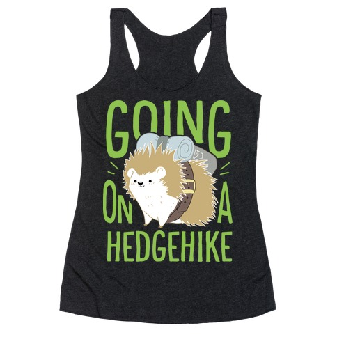 Going On A Hedgehike! Racerback Tank Top